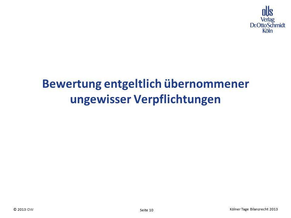 Kölner Tage Bilanzrecht 2013 Seite 10 © 2013 IDW Kölner Tage Bilanzrecht 2013 Seite 10 © 2013 Bewertung entgeltlich übernommener ungewisser Verpflichtungen