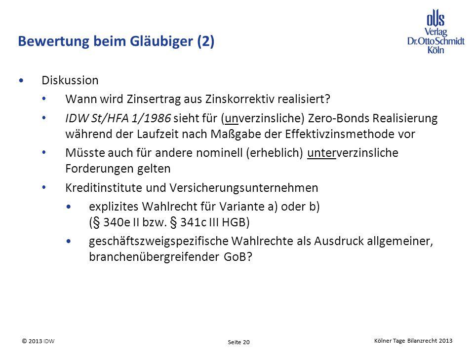 Kölner Tage Bilanzrecht 2013 Seite 20 © 2013 IDW Kölner Tage Bilanzrecht 2013 Seite 20 © 2013 Diskussion Wann wird Zinsertrag aus Zinskorrektiv realisiert.