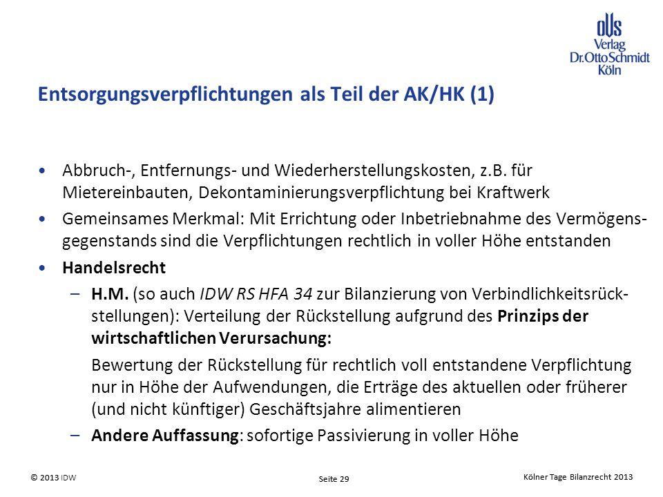 Kölner Tage Bilanzrecht 2013 Seite 29 © 2013 IDW© 2013 Seite 29 Kölner Tage Bilanzrecht 2013 Entsorgungsverpflichtungen als Teil der AK/HK (1) Abbruch-, Entfernungs- und Wiederherstellungskosten, z.B.
