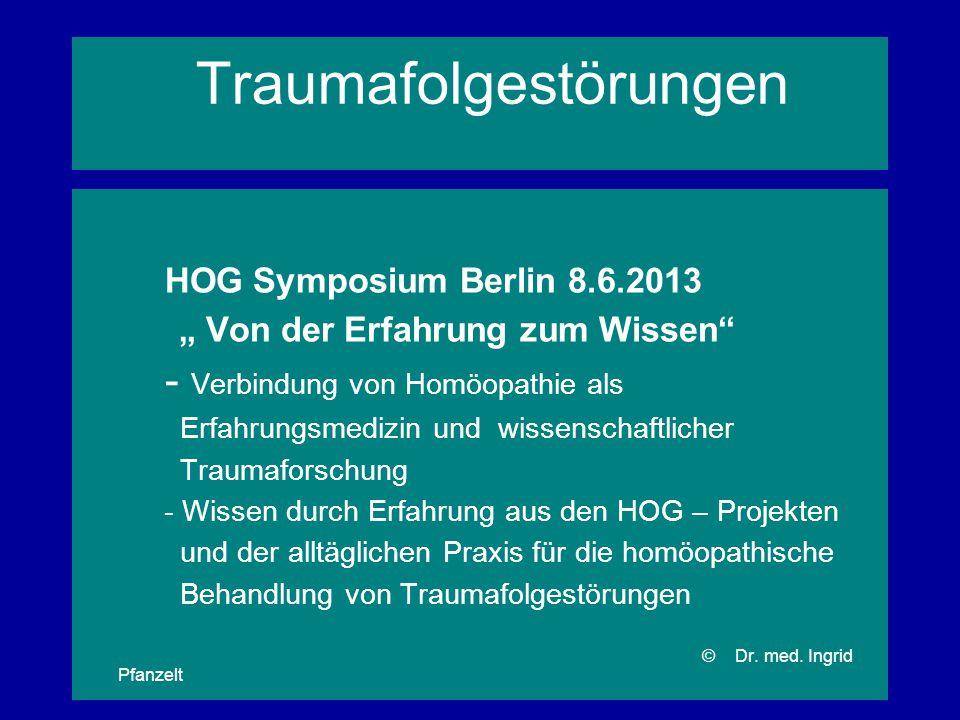 """Traumafolgestörungen HOG Symposium Berlin 8.6.2013 """" Von der Erfahrung zum Wissen"""" - Verbindung von Homöopathie als Erfahrungsmedizin und wissenschaft"""
