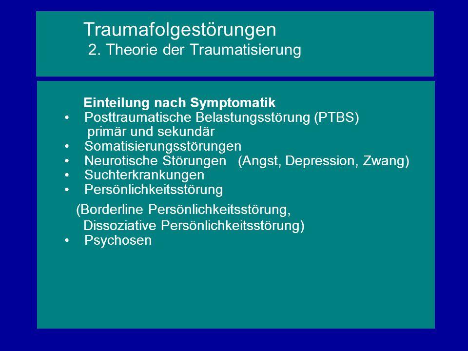 Einteilung nach Symptomatik Posttraumatische Belastungsstörung (PTBS) primär und sekundär Somatisierungsstörungen Neurotische Störungen (Angst, Depres