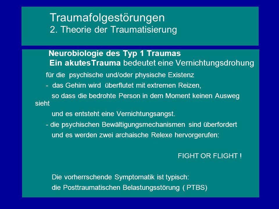 Neurobiologie des Typ 1 Traumas Ein akutesTrauma bedeutet eine Vernichtungsdrohung für die psychische und/oder physische Existenz - das Gehirn wird üb
