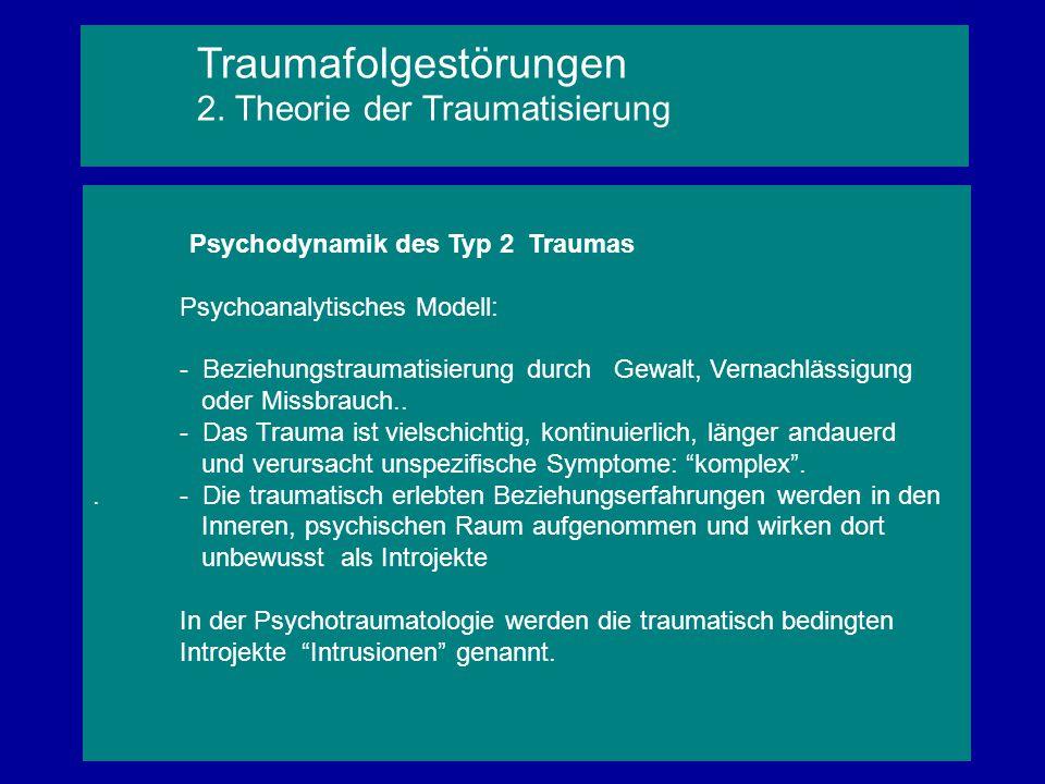 Psychodynamik des Typ 2 Traumas Psychoanalytisches Modell: - Beziehungstraumatisierung durch Gewalt, Vernachlässigung oder Missbrauch.. - Das Trauma i