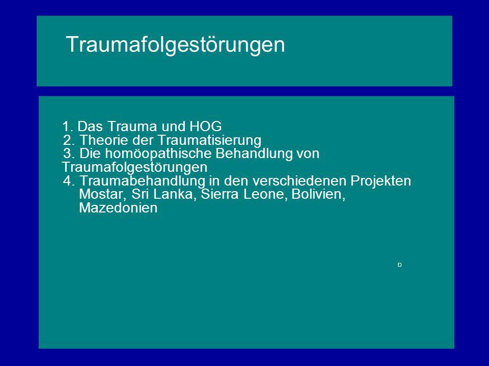 Traumafolgestörungen 1. Das Trauma und HOG 2. Theorie der Traumatisierung 3. Die homöopathische Behandlung von Traumafolgestörungen 4. Traumabehandlun