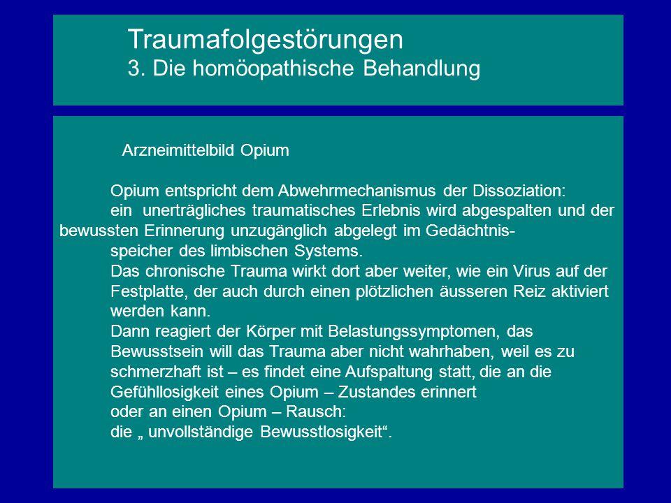 Arzneimittelbild Opium Opium entspricht dem Abwehrmechanismus der Dissoziation: ein unerträgliches traumatisches Erlebnis wird abgespalten und der bew
