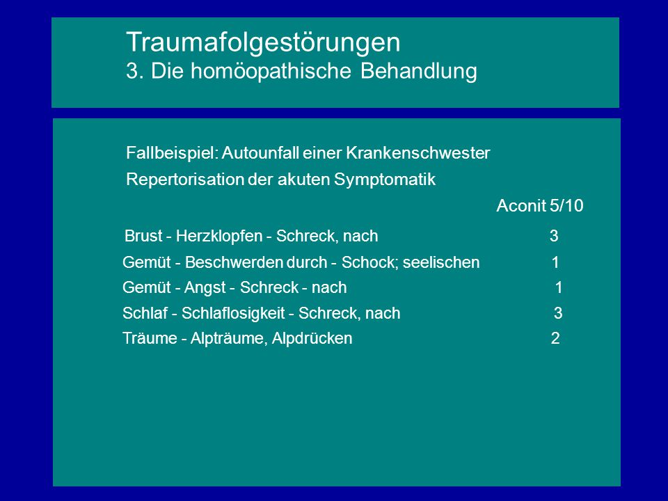 Fallbeispiel: Autounfall einer Krankenschwester Repertorisation der akuten Symptomatik Aconit 5/10 Brust - Herzklopfen - Schreck, nach 3 Gemüt - Besch