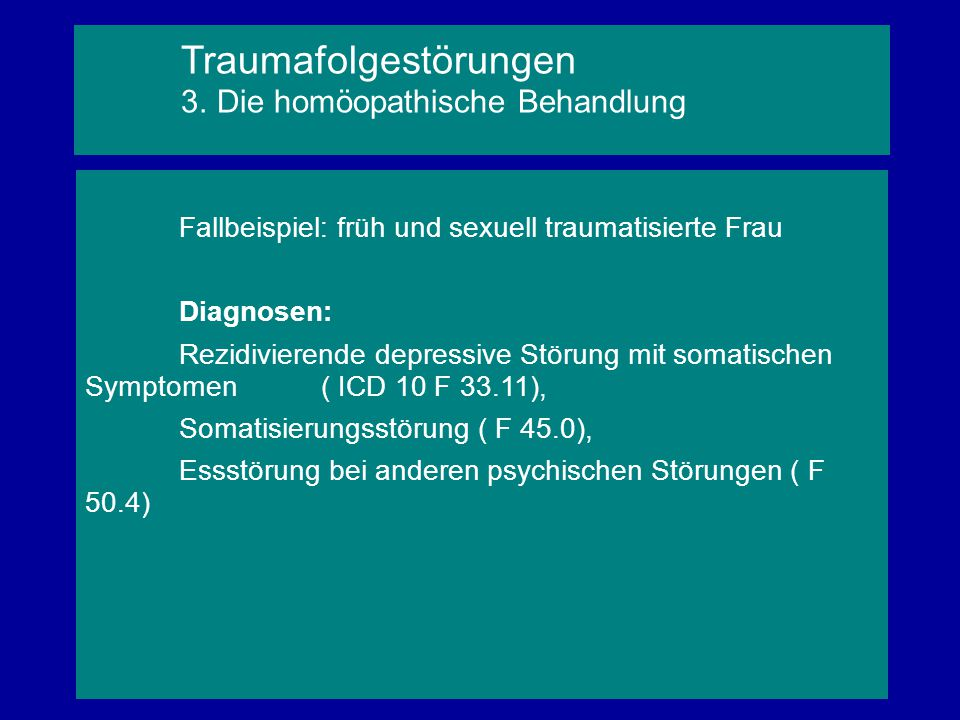 Fallbeispiel: früh und sexuell traumatisierte Frau Diagnosen: Rezidivierende depressive Störung mit somatischen Symptomen ( ICD 10 F 33.11), Somatisie