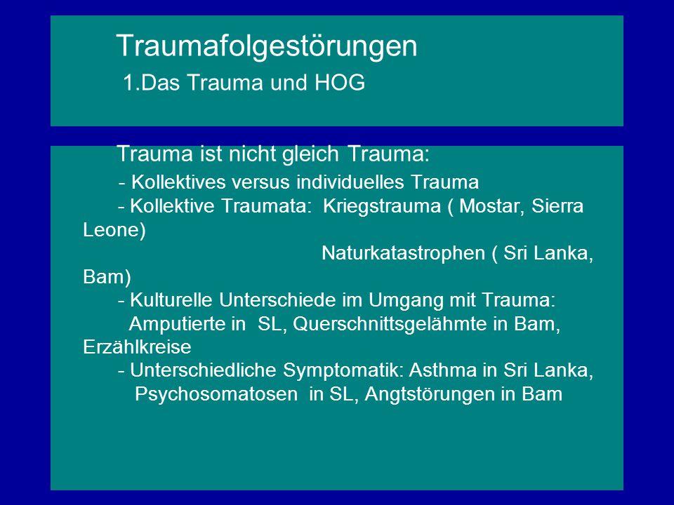 Traumafolgestörungen 1.Das Trauma und HOG Trauma ist nicht gleich Trauma: - Kollektives versus individuelles Trauma - Kollektive Traumata: Kriegstraum