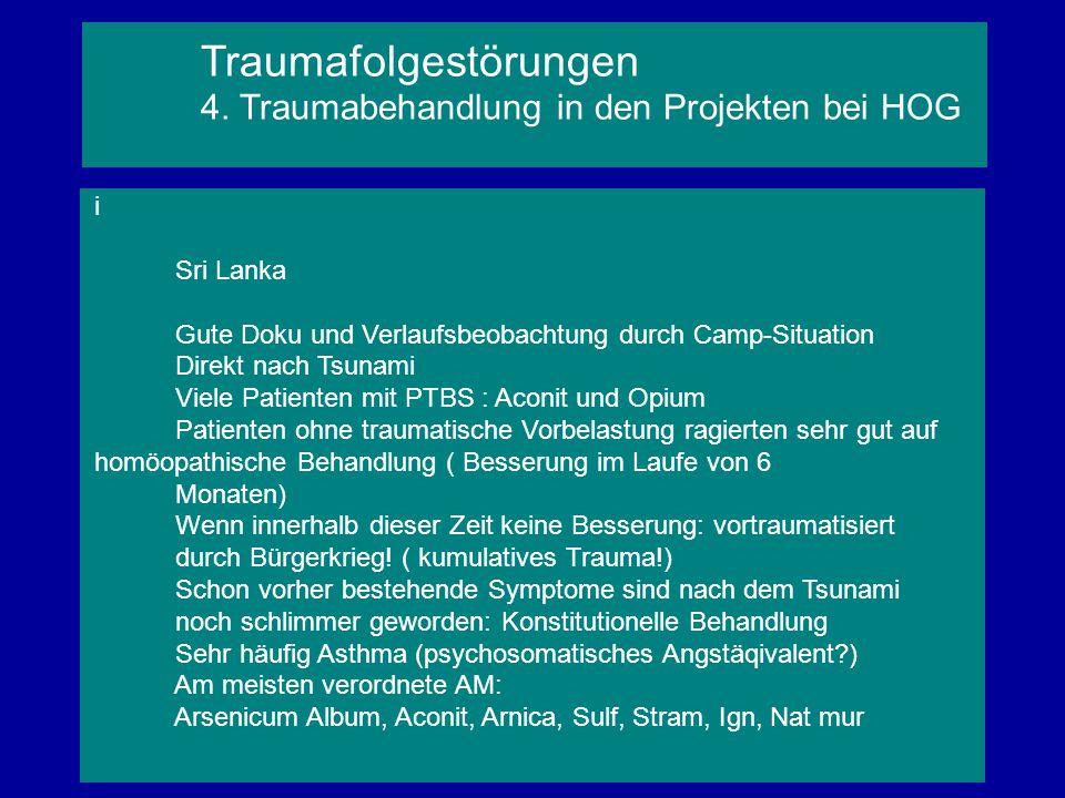 i Sri Lanka Gute Doku und Verlaufsbeobachtung durch Camp-Situation Direkt nach Tsunami Viele Patienten mit PTBS : Aconit und Opium Patienten ohne trau