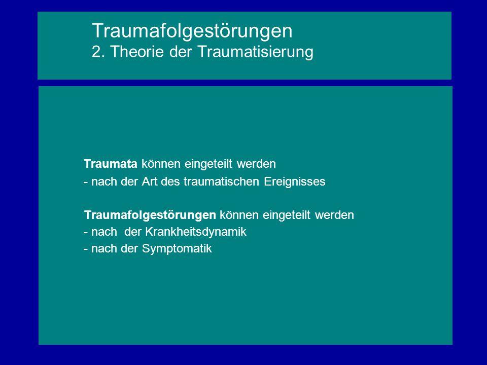 Traumata können eingeteilt werden - nach der Art des traumatischen Ereignisses Traumafolgestörungen können eingeteilt werden - nach der Krankheitsdyna