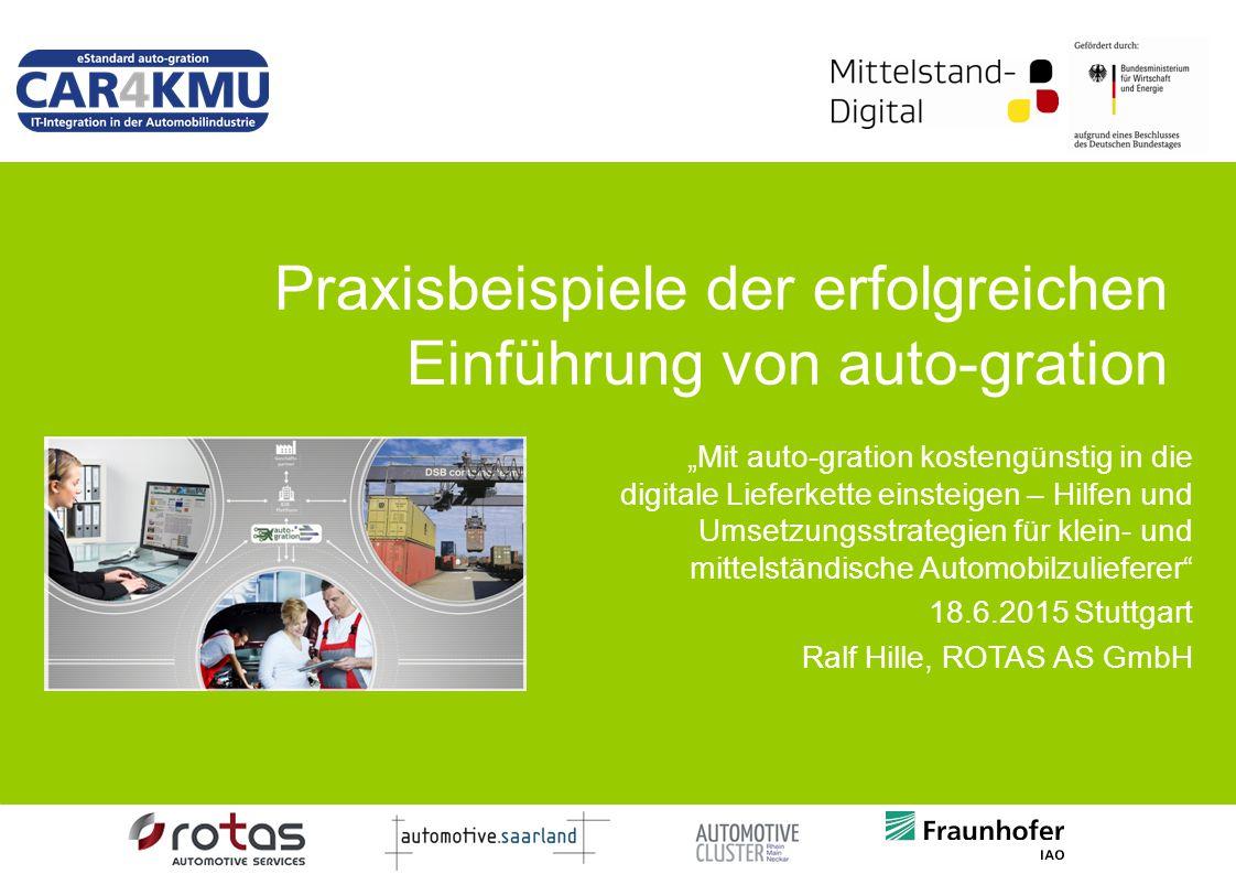 """Praxisbeispiele der erfolgreichen Einführung von auto-gration """"Mit auto-gration kostengünstig in die digitale Lieferkette einsteigen – Hilfen und Umse"""