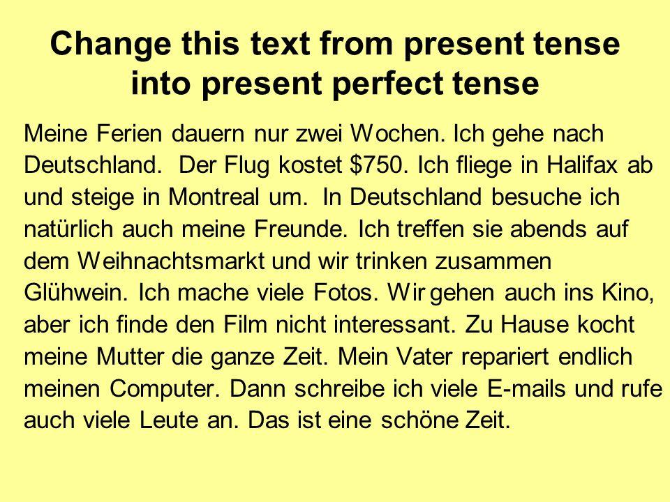 Change this text from present tense into present perfect tense Meine Ferien dauern nur zwei Wochen.