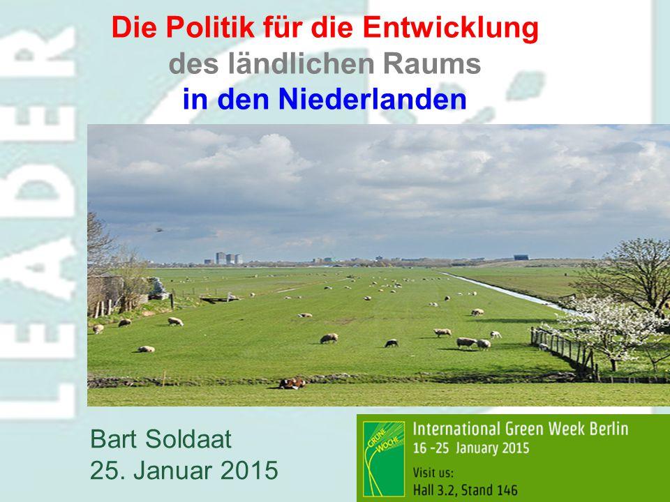 Die Politik für die Entwicklung des ländlichen Raums in den Niederlanden Bart Soldaat 25. Januar 2015