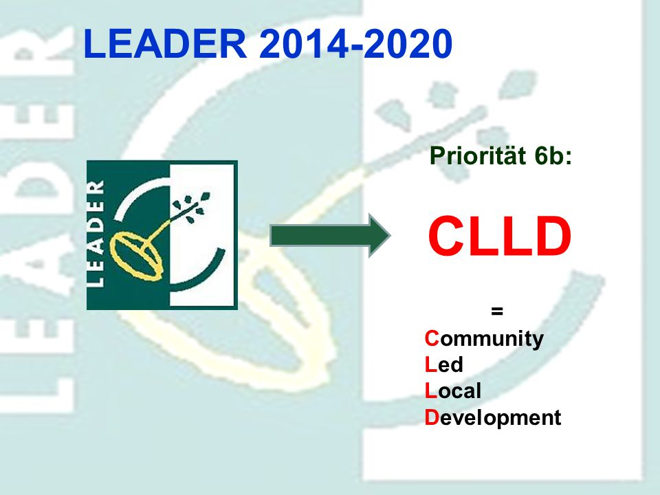 LEADER 2014-2020 CLLD = Community Led Local Development Priorität 6b: