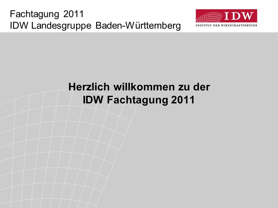 Fachtagung 2011 IDW Landesgruppe Baden-Württemberg Herzlich willkommen zu der IDW Fachtagung 2011