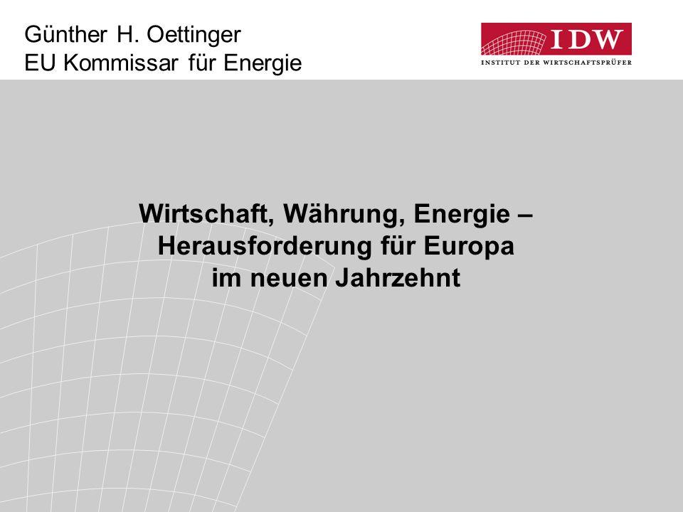 Günther H. Oettinger EU Kommissar für Energie Wirtschaft, Währung, Energie – Herausforderung für Europa im neuen Jahrzehnt