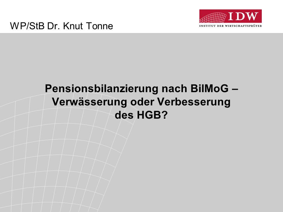 WP/StB Dr. Knut Tonne Pensionsbilanzierung nach BilMoG – Verwässerung oder Verbesserung des HGB?