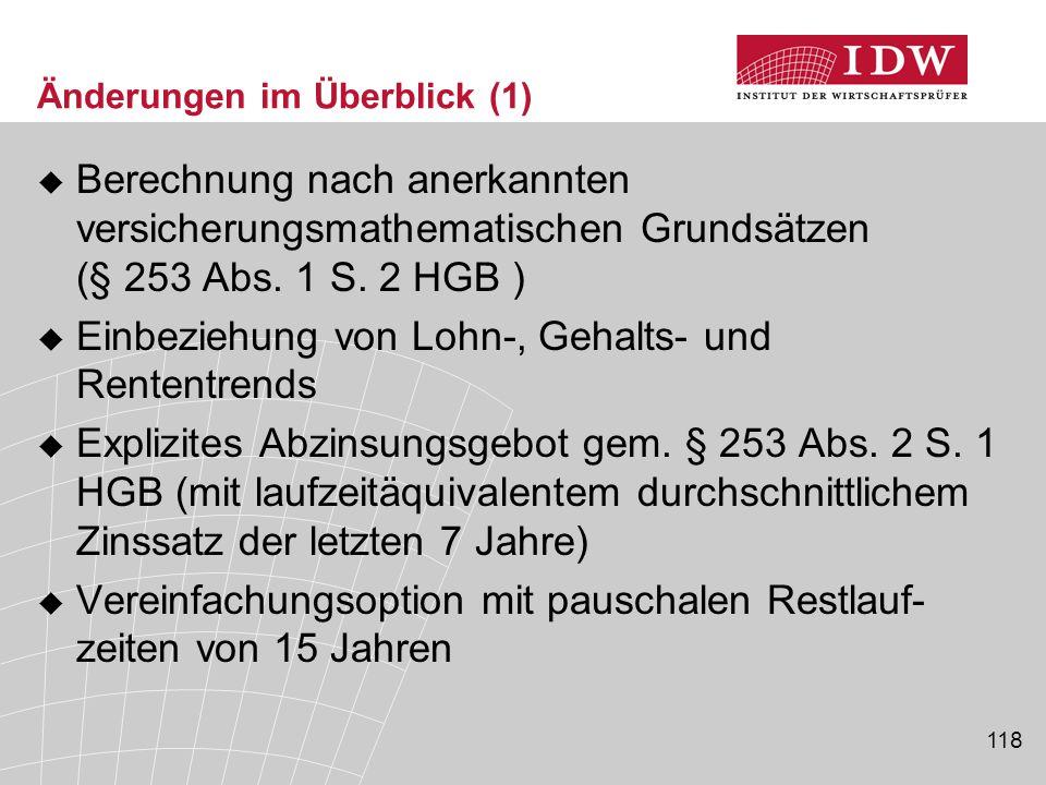 118 Änderungen im Überblick (1)  Berechnung nach anerkannten versicherungsmathematischen Grundsätzen (§ 253 Abs. 1 S. 2 HGB )  Einbeziehung von Lohn