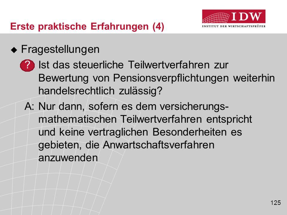 125 Erste praktische Erfahrungen (4)  Fragestellungen ?Ist das steuerliche Teilwertverfahren zur Bewertung von Pensionsverpflichtungen weiterhin hand