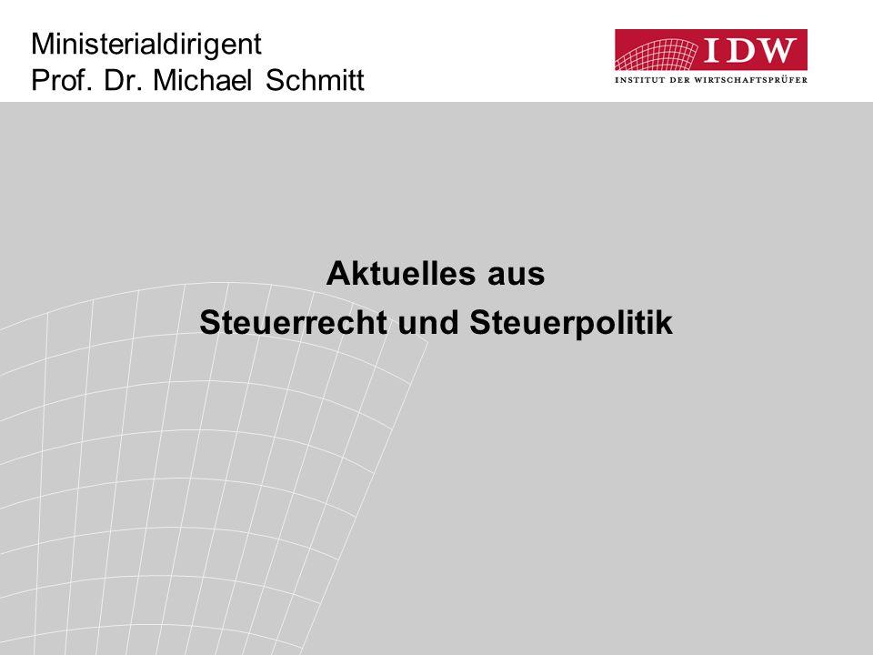 Ministerialdirigent Prof. Dr. Michael Schmitt Aktuelles aus Steuerrecht und Steuerpolitik