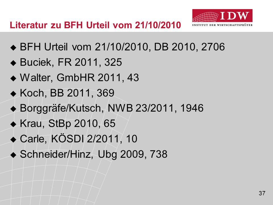 37 Literatur zu BFH Urteil vom 21/10/2010  BFH Urteil vom 21/10/2010, DB 2010, 2706  Buciek, FR 2011, 325  Walter, GmbHR 2011, 43  Koch, BB 2011,