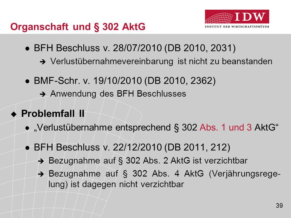 39 Organschaft und § 302 AktG BFH Beschluss v. 28/07/2010 (DB 2010, 2031)  Verlustübernahmevereinbarung ist nicht zu beanstanden BMF-Schr. v. 19/10/2