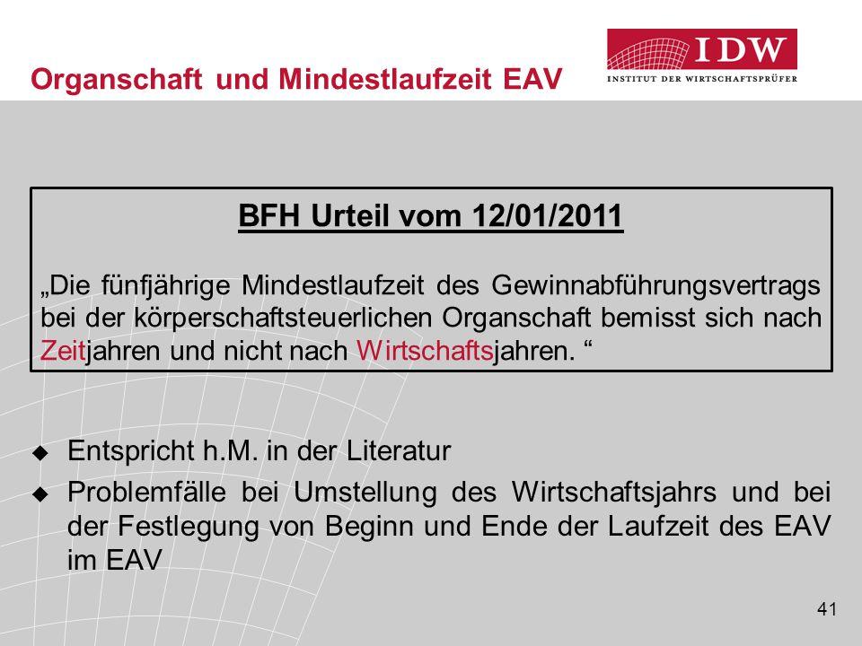 41 Organschaft und Mindestlaufzeit EAV  Entspricht h.M. in der Literatur  Problemfälle bei Umstellung des Wirtschaftsjahrs und bei der Festlegung vo