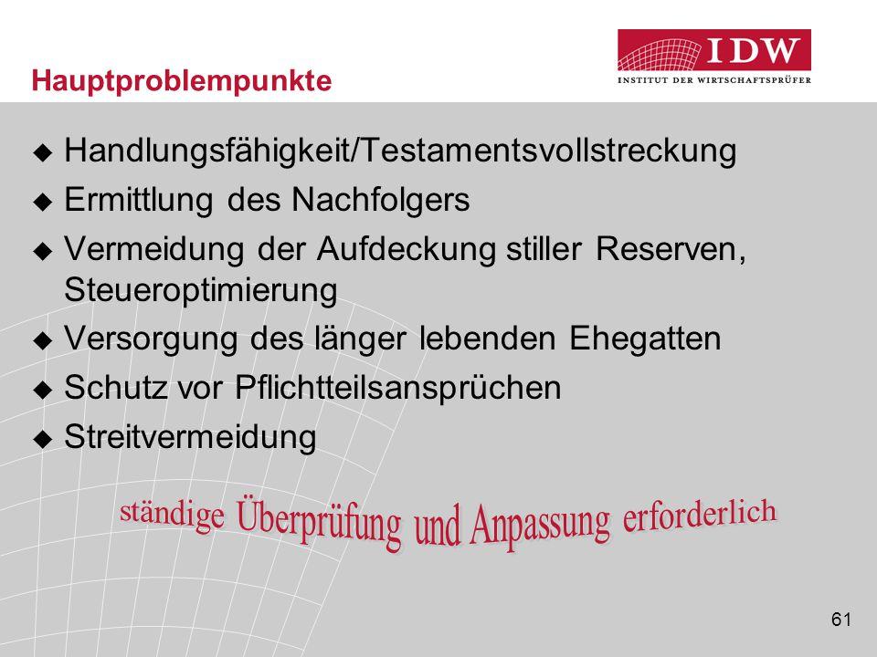 61 Hauptproblempunkte  Handlungsfähigkeit/Testamentsvollstreckung  Ermittlung des Nachfolgers  Vermeidung der Aufdeckung stiller Reserven, Steuerop