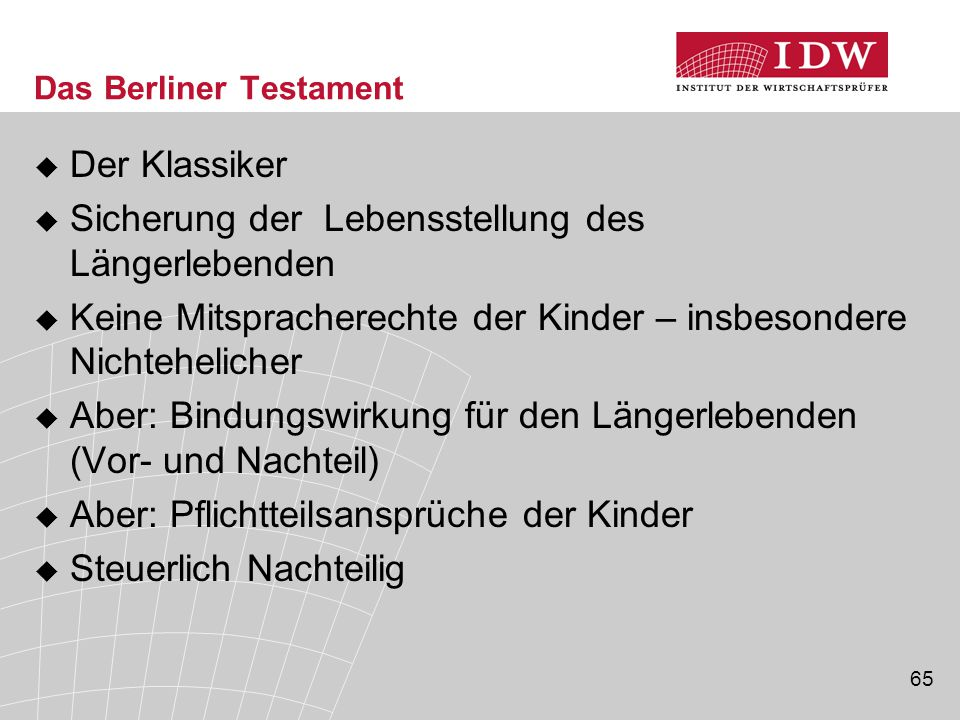 65 Das Berliner Testament  Der Klassiker  Sicherung der Lebensstellung des Längerlebenden  Keine Mitspracherechte der Kinder – insbesondere Nichteh