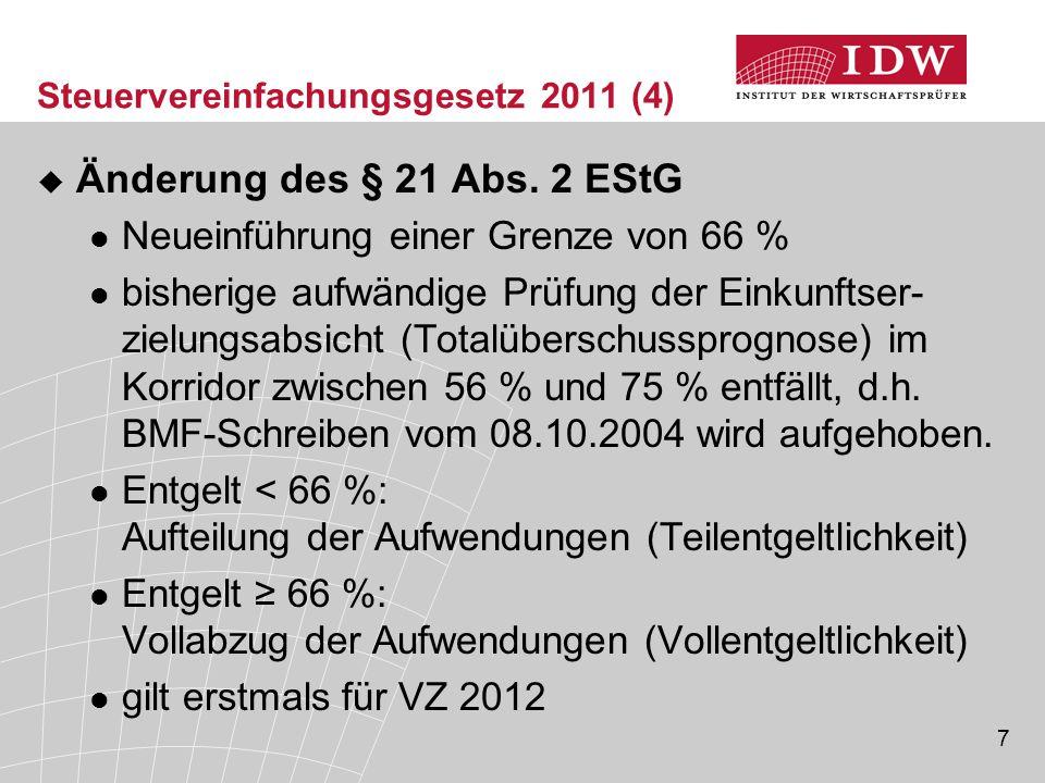 7 Steuervereinfachungsgesetz 2011 (4)  Änderung des § 21 Abs. 2 EStG Neueinführung einer Grenze von 66 % bisherige aufwändige Prüfung der Einkunftser