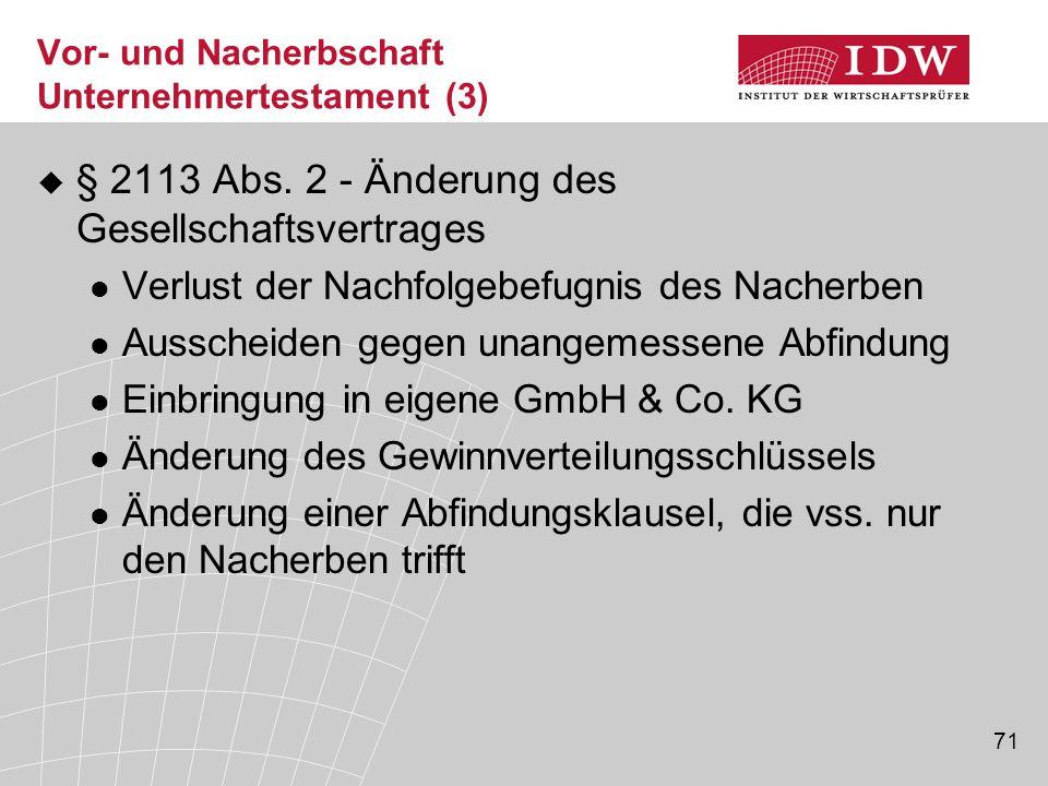 71 Vor- und Nacherbschaft Unternehmertestament (3)  § 2113 Abs. 2 - Änderung des Gesellschaftsvertrages Verlust der Nachfolgebefugnis des Nacherben A