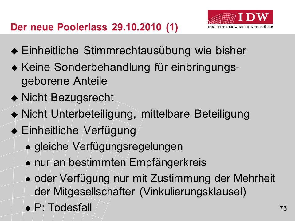 75 Der neue Poolerlass 29.10.2010 (1)  Einheitliche Stimmrechtausübung wie bisher  Keine Sonderbehandlung für einbringungs- geborene Anteile  Nicht