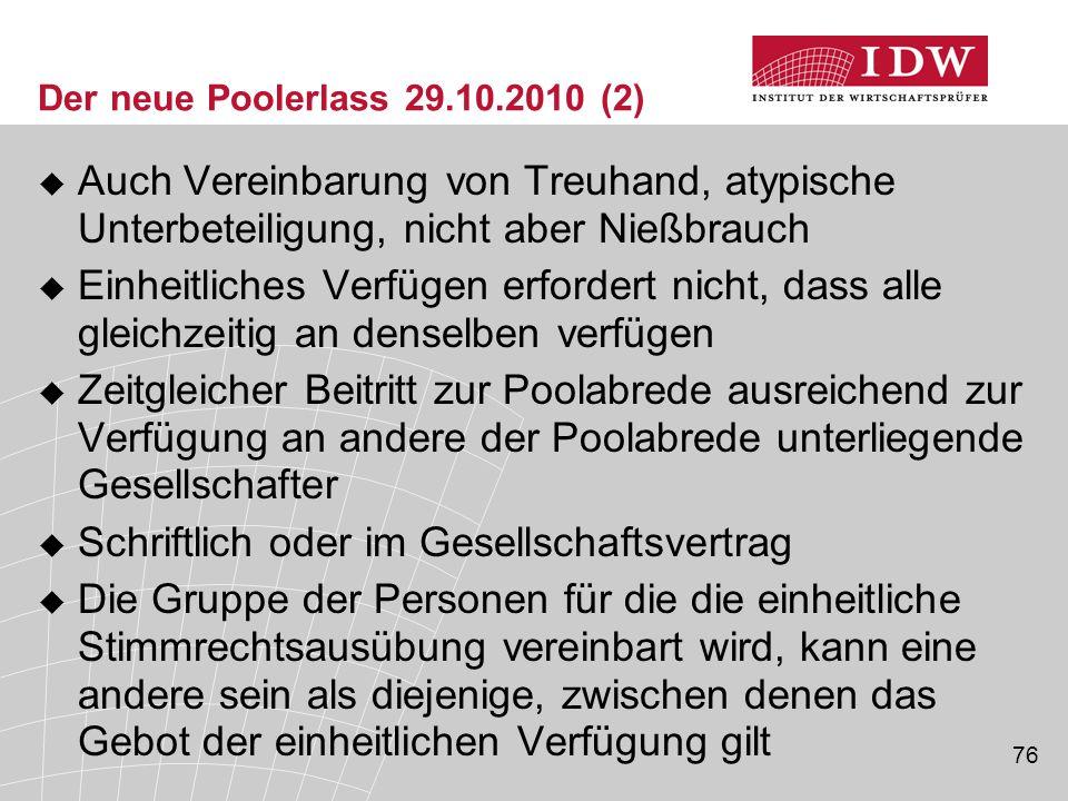 76 Der neue Poolerlass 29.10.2010 (2)  Auch Vereinbarung von Treuhand, atypische Unterbeteiligung, nicht aber Nießbrauch  Einheitliches Verfügen erf
