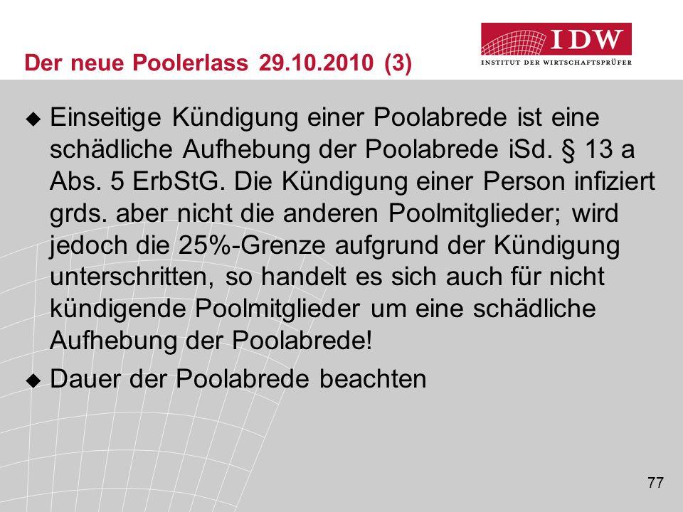 77 Der neue Poolerlass 29.10.2010 (3)  Einseitige Kündigung einer Poolabrede ist eine schädliche Aufhebung der Poolabrede iSd. § 13 a Abs. 5 ErbStG.