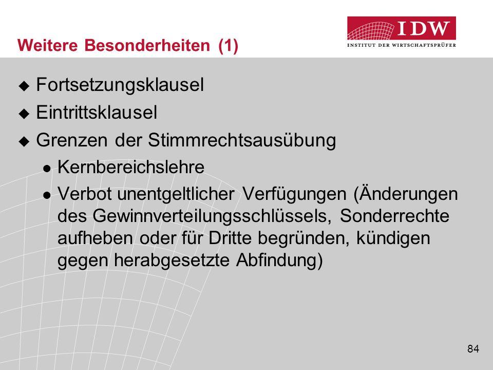 84 Weitere Besonderheiten (1)  Fortsetzungsklausel  Eintrittsklausel  Grenzen der Stimmrechtsausübung Kernbereichslehre Verbot unentgeltlicher Verf