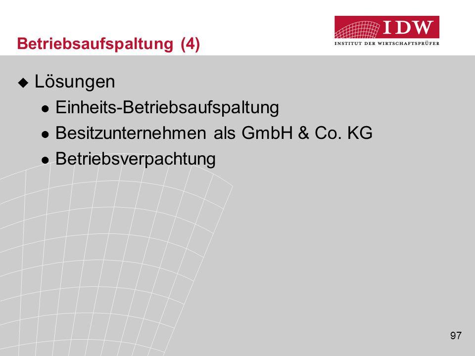 97 Betriebsaufspaltung (4)  Lösungen Einheits-Betriebsaufspaltung Besitzunternehmen als GmbH & Co. KG Betriebsverpachtung