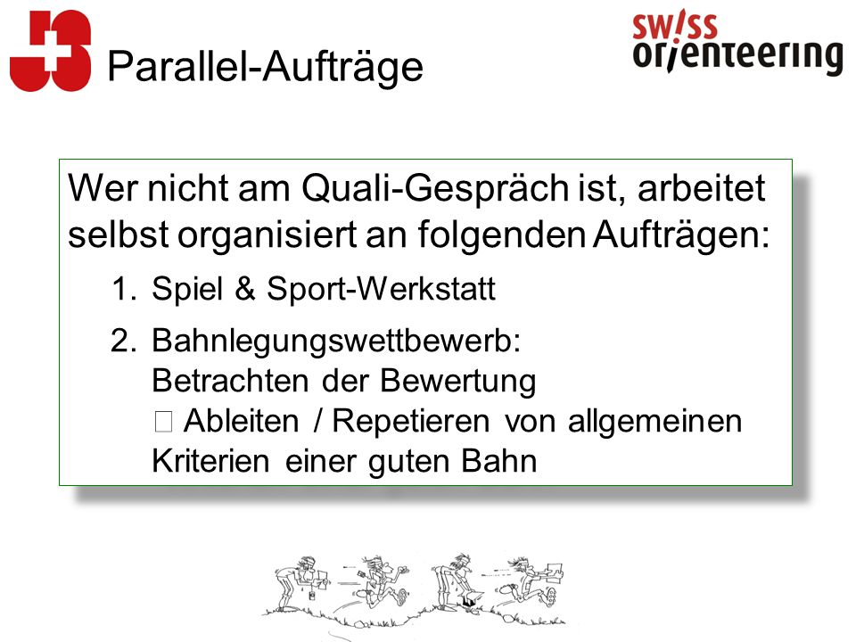 Wer nicht am Quali-Gespräch ist, arbeitet selbst organisiert an folgenden Aufträgen: 1.Spiel & Sport-Werkstatt 2.Bahnlegungswettbewerb: Betrachten der