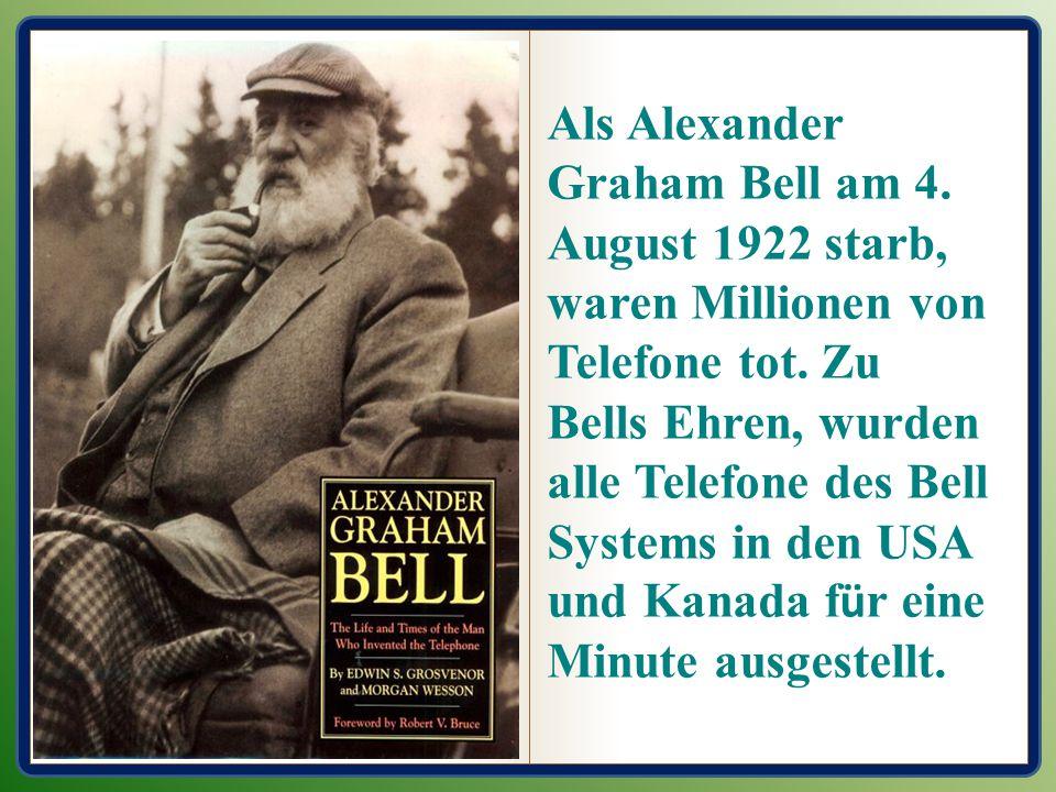 Als Alexander Graham Bell am 4. August 1922 starb, waren Millionen von Telefone tot. Zu Bells Ehren, wurden alle Telefone des Bell Systems in den USA