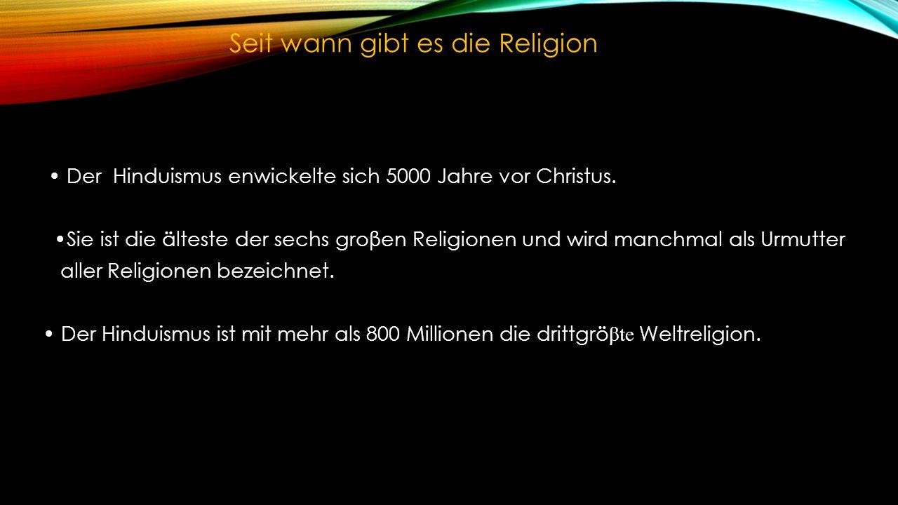 Der Hinduismus enwickelte sich 5000 Jahre vor Christus.