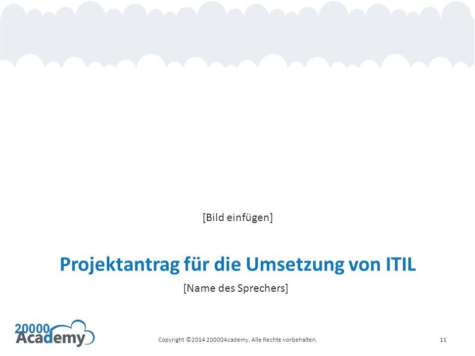 Projektantrag für die Umsetzung von ITIL [Name des Sprechers] Copyright ©2014 20000Academy.