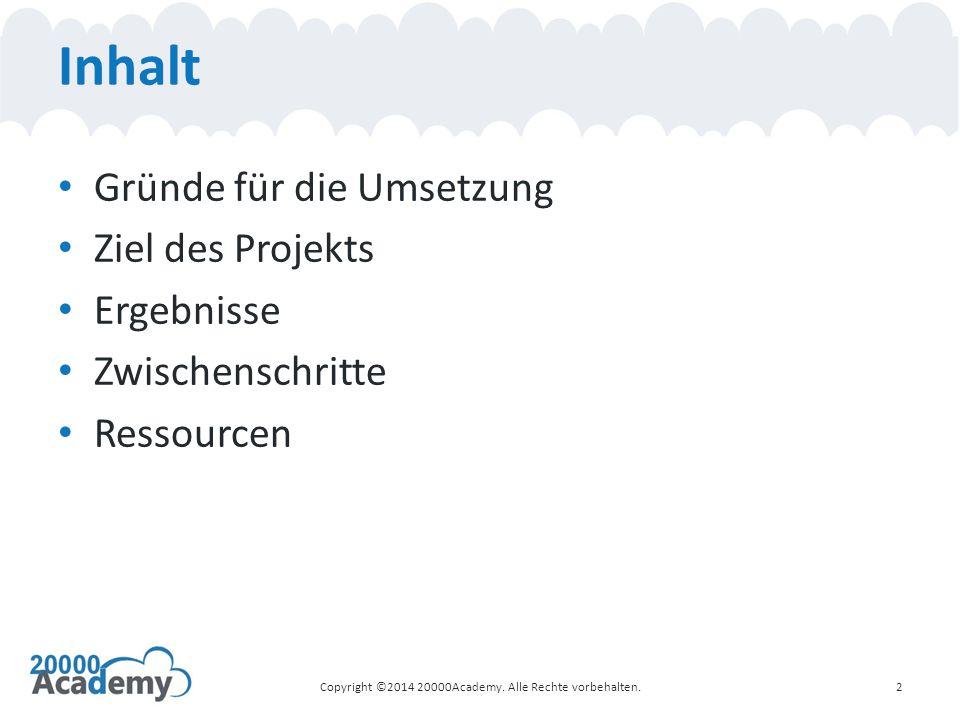Inhalt Gründe für die Umsetzung Ziel des Projekts Ergebnisse Zwischenschritte Ressourcen Copyright ©2014 20000Academy.