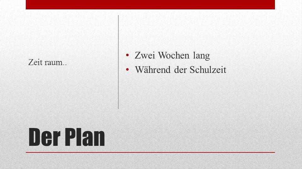 Der Plan Zwei Wochen lang Während der Schulzeit Zeit raum..
