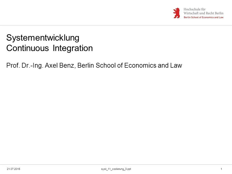 21.07.2015syst_11_codierung_3.ppt1 Systementwicklung Continuous Integration Prof. Dr.-Ing. Axel Benz, Berlin School of Economics and Law