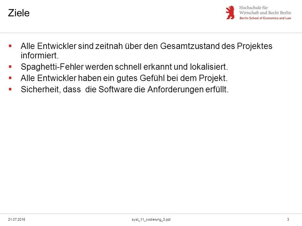 21.07.2015syst_11_codierung_3.ppt3 Ziele  Alle Entwickler sind zeitnah über den Gesamtzustand des Projektes informiert.