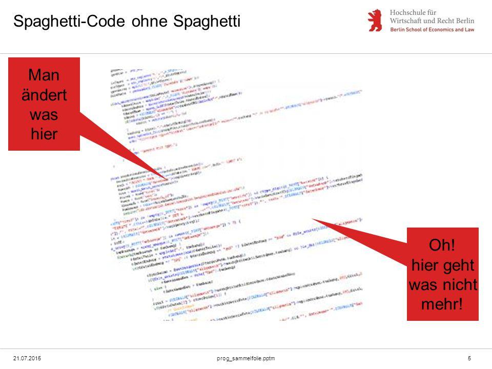 Spaghetti-Code ohne Spaghetti 21.07.2015prog_sammelfolie.pptm5 Man ändert was hier Oh.