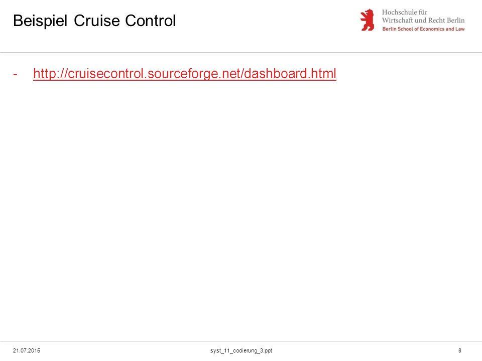 21.07.2015syst_11_codierung_3.ppt8 Beispiel Cruise Control -http://cruisecontrol.sourceforge.net/dashboard.htmlhttp://cruisecontrol.sourceforge.net/dashboard.html