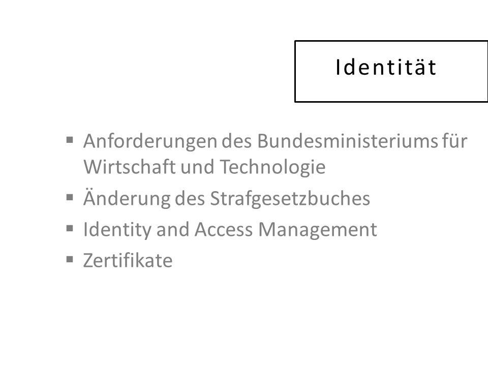 Identität  Anforderungen des Bundesministeriums für Wirtschaft und Technologie  Änderung des Strafgesetzbuches  Identity and Access Management  Zertifikate