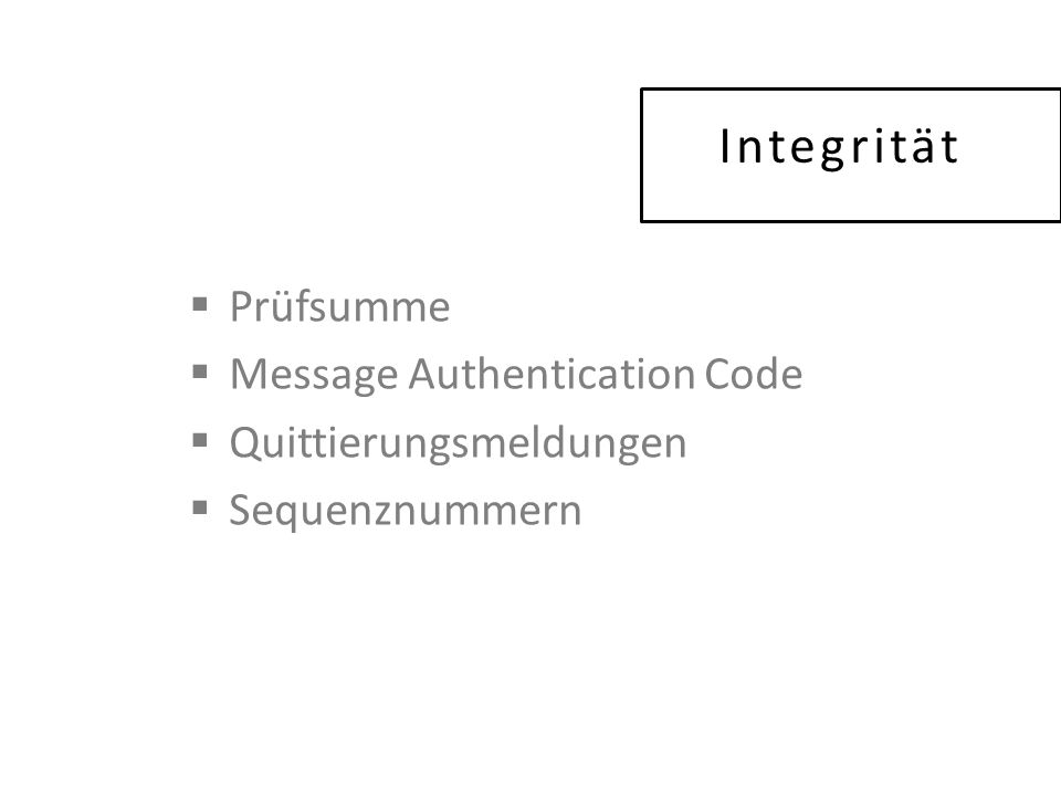 Integrität  Prüfsumme  Message Authentication Code  Quittierungsmeldungen  Sequenznummern