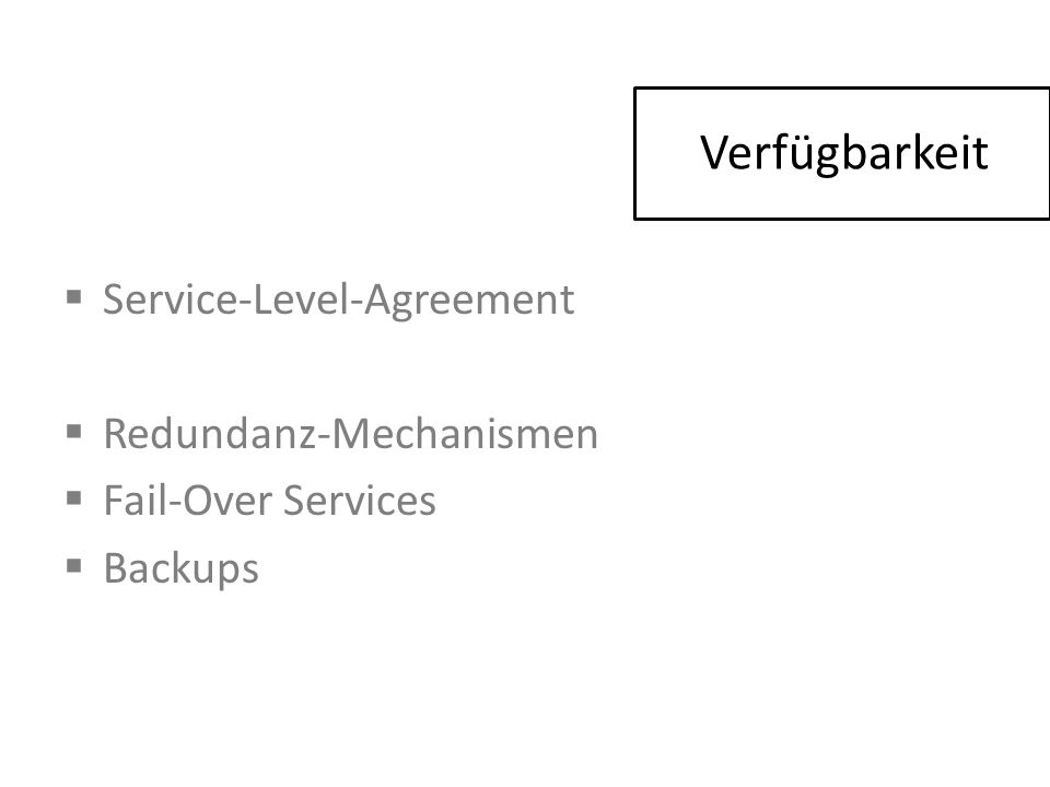 Verfügbarkeit  Service-Level-Agreement  Redundanz-Mechanismen  Fail-Over Services  Backups