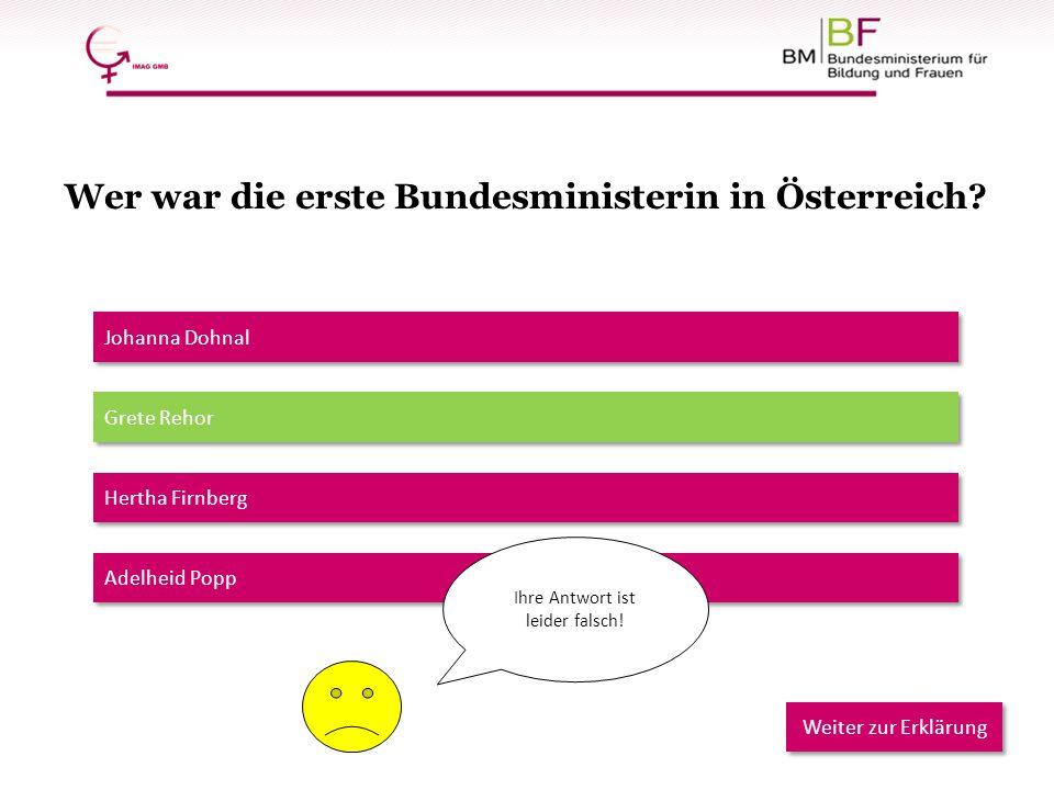 Johanna Dohnal Grete Rehor Hertha Firnberg Adelheid Popp Ihre Antwort ist leider falsch! Weiter zur Erklärung